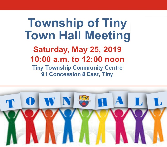 Township of Tiny Town Hall Meeting on Saturday, May 25, 2019 from 10 a.m. to 12 noon at the Tiny Township Community Centre